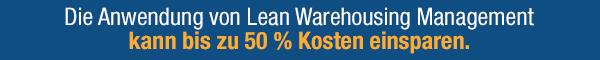 Die Anwendung von Lean Warehousing Management kann bis zu 50 % Kosten einsparen